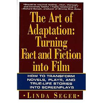 The Art of Adaptation - Turning Fact and Fiction into Film by Linda Se