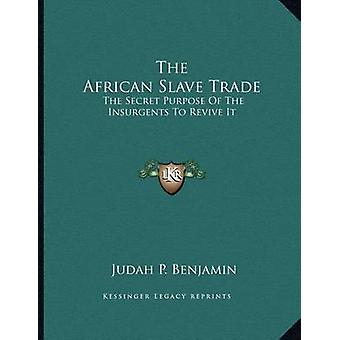 The African Slave Trade - The Secret Purpose of the Insurgents to Revi