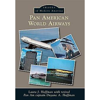 Pan American World Airways by Laura J Hoffman - Duyane A Hoffman - Re