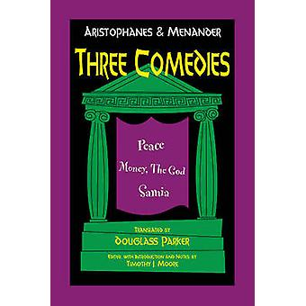 Aristophanes and Menander - Three Comedies - Peace - Money - the God -