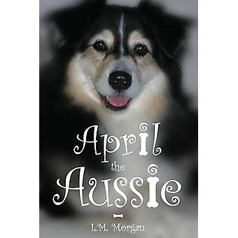 April the Aussie by Lynn Morgan - 9781631770531 Book