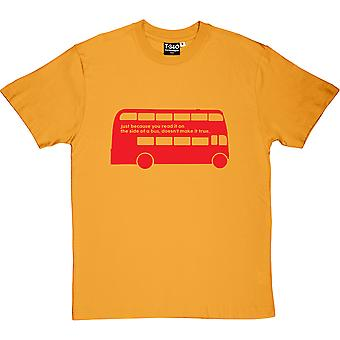 Just Because You Read It On A Bus Men's T-Shirt