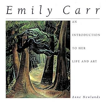 Emily Carr: An Introduction to Her Life and Art (Paperback) by Newlands Anne Carr Emily