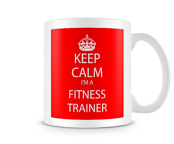Keep Calm Im A Fitness Trainer Printed Mug Printed Mug
