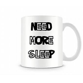 Need More Sleep Printed Mug
