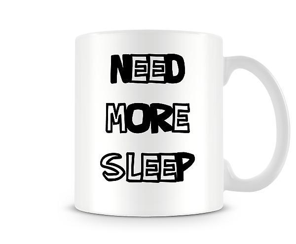 Bisogno di più sonno stampato Mug