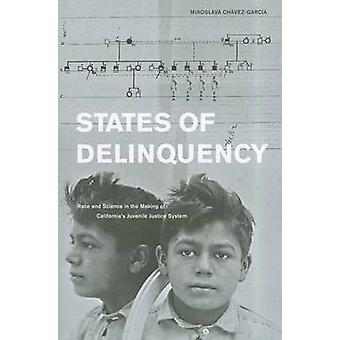 States of Delinquency - Race and Science in the Making of California's