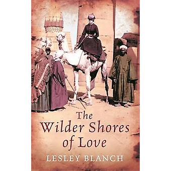 The Wilder Shores of Love by Lesley Blanch - 9780753827918 Book