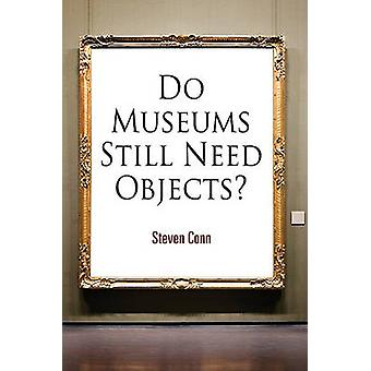 Do Museums Still Need Objects? by Steven Conn - 9780812221558 Book