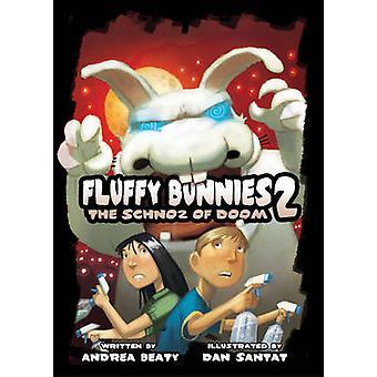 Fluffy Bunnies - The Schnoz of Doom - Book 2 by Andrea Beaty - Dan Sant