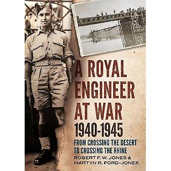 A Royal Engineer at War 1940-1945 - From Crossing the Desert to Crossi