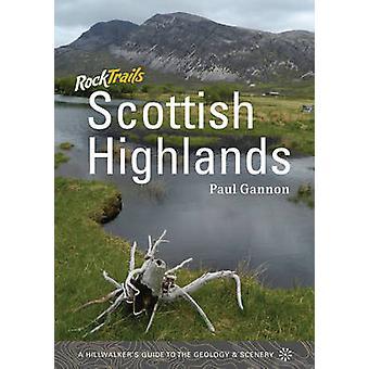Rock Trails Scottish Highlands - A Hillwalker's Guide to the Geology &