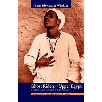 Ghost Riders of Upper Egypt - A Study of Spirit Possession by Hans A.