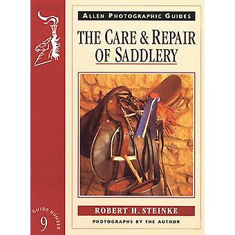 The Care and Repair of Saddlery by Robert H. Steinke - Robert H. Stei