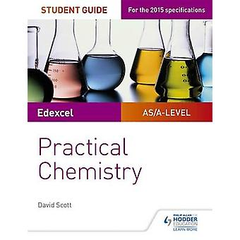Edexcel A-Level Chemistry Student Guide - Practical Chemistry by David