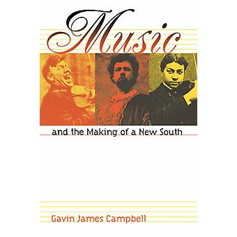 Music and the Making of a New South (1st New edition) by Gavin James