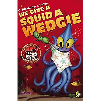 We Give a Squid a Wedgie (Accidental Adventure