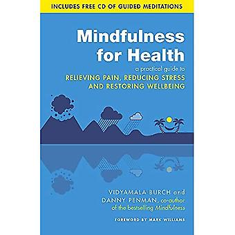 Mindfulness for Health: A practical guide to relieving pain, reducing stress and restoring wellbeing