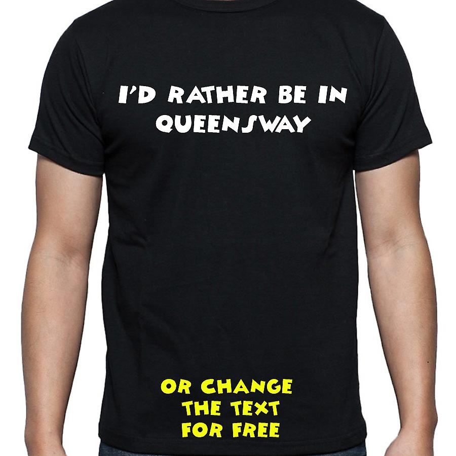 I'd Rather Be In Queensway Black Hand Printed T shirt