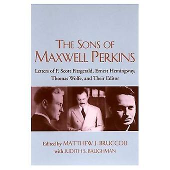 Les fils de Maxwell Perkins: lettres de F. Scott Fitzgerald, Ernest Hemingway, Thomas Wolfe et leur éditeur
