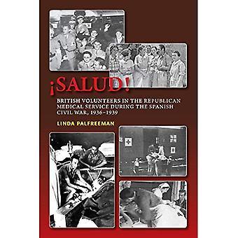 Salud!: britische Freiwillige im Sanitätsdienst Republikaner im spanischen Bürgerkrieg 1936-1939 (Kanada blanchieren...