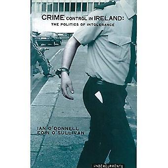 Crime Control in Ireland: The Politics of Intolerance