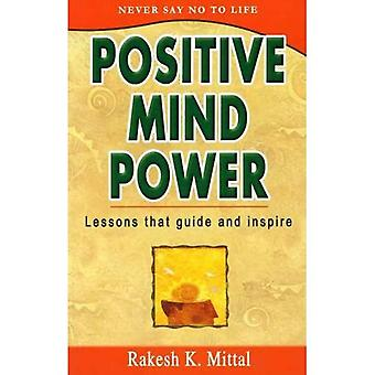 Positive Mind Power: Lessons That Guide and Inspire
