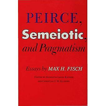 Peirce, Semeiotic and Pragmatism: Essays by Max H. Fisch