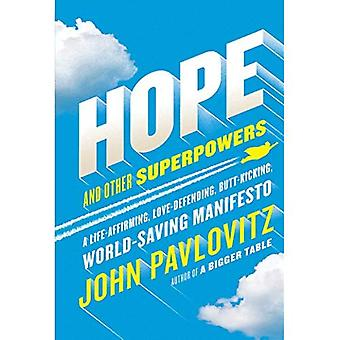 Hope and Other Superpowers:� A Life-Affirming, Love-Defending, Butt-Kicking,� World-Saving Manifesto