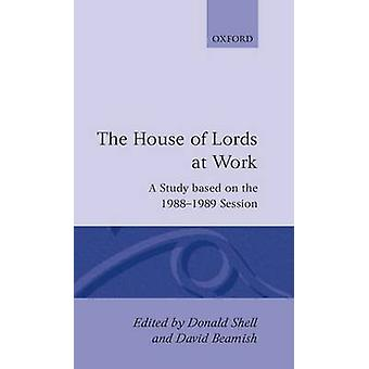 The House of Lords at Work A Study Based on the 19881989 Session by Shell & Donald