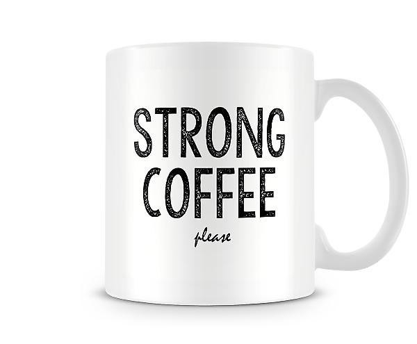 Strong Coffee Please Mug