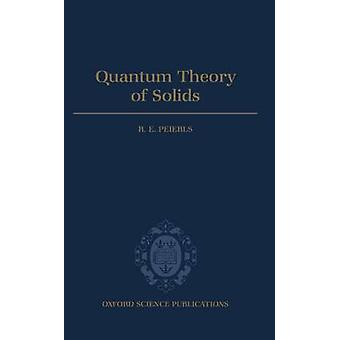 Quantum Theory of Solids by Peierls & R. E.