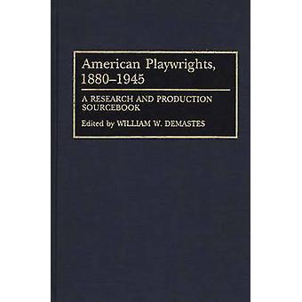 Dramaturgos americanos 18801945 uma investigação e produção Sourcebook por Demastes & William W.