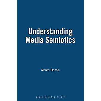 Understanding Media Semiotics by Danesi & Marcel