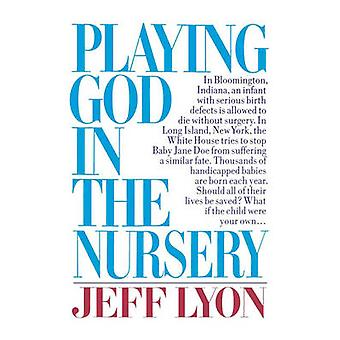 Playing God in the Nursery by Lyon & Jeff