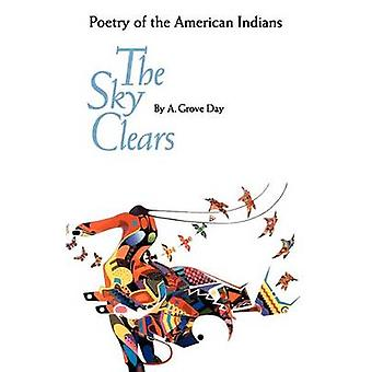The Sky Clears Poetry of the American Indians by Day & A. Grove