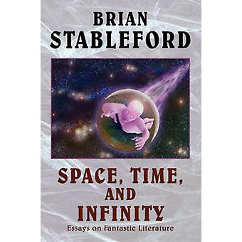 Space Time and Infinity Essays on Fantastic Literature by Stableford & Brian M.
