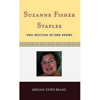 Suzanne Fisher Staples The Setting Is the Story by Isaac & Megan Lynn