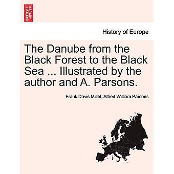 The Danube from the Black Forest to the Black Sea ... Illustrated by the author and A. Parsons. by Millet & Frank Davis