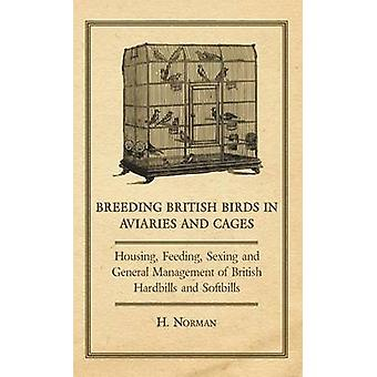 Breeding British Birds in Aviaries and Cages  Housing Feeding Sexing and General Management of British Hardbills and Softbills by Norman & H.