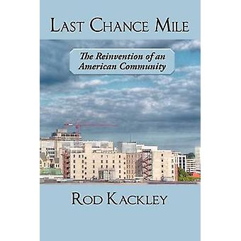 Last Chance Mile The Reinvention of an American Community by Kackley & Rod