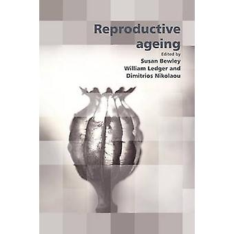 Reproductive Ageing by Bewley & Susan