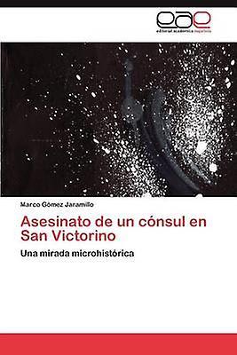 Asesinato de Un Consul En San Victorino by G. Mez Jaramillo & Marco