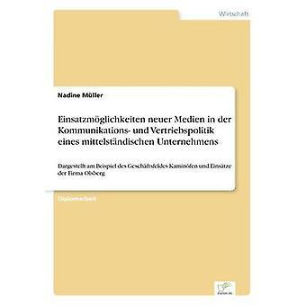 Einsatzmglichkeiten Neuer Medien in der Kommunikations Und Vertriebspolitik Eines Mittelstndischen vor von Mller & Nadine