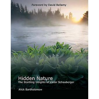 Nature cachée - les idées surprenantes de Viktor Schauberger par Alick