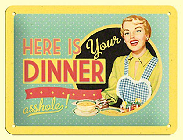 Here Is Your Dinner A**hole  funny small metal sign 200mm x 150mm (na)