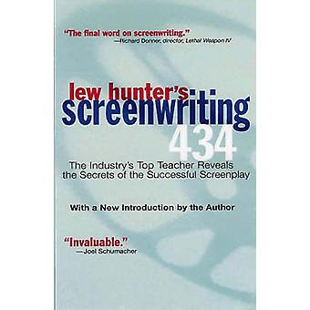 Lew Hunter's Screenwriting 434 - The Industry's Top Teacher Reveals th