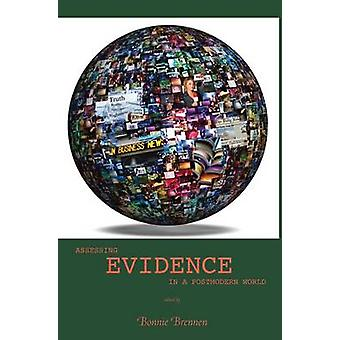 Assessing Evidence in a Postmodern World by Bonnie Brennen - 97808746