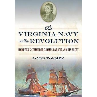 The Virginia Navy in the Revolution - Hampton S Commodore James Barron