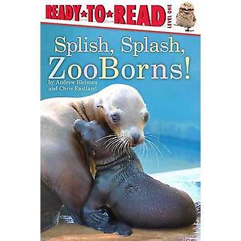 Splish - Splash - Zooborns! by Andrew Bleiman - Chris Eastland - 9781